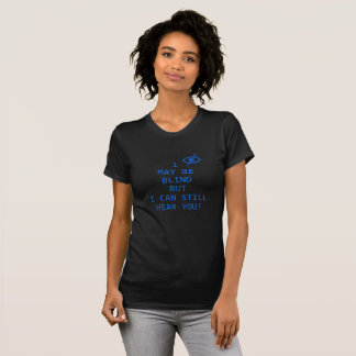 Blind, Not Deaf T-Shirt