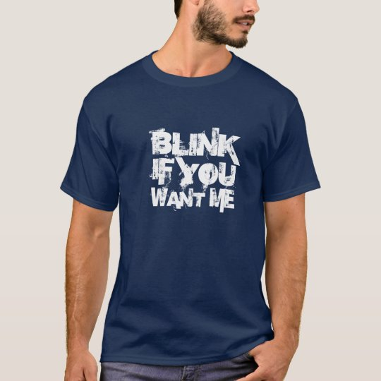 Blink If You Want Me T-Shirt