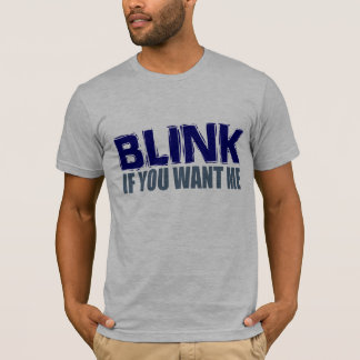 Blink if you want me. T-Shirt