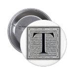 "Block Letter ""T"" Woodcut Woodblock Inital Pinback Buttons"