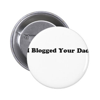 Blogged Your  Dad 6 Cm Round Badge