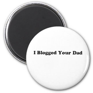 Blogged Your  Dad 6 Cm Round Magnet