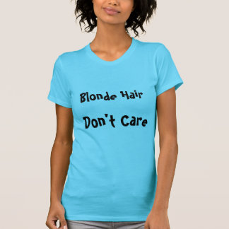Blonde Hair Don't Care T-Shirt
