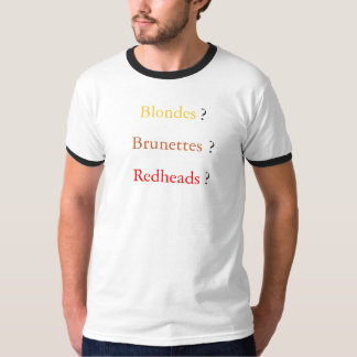 BLONDES?, BRUNETTES?, REDHEADS? TSHIRTS