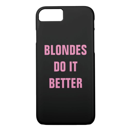 Blondes Do It Better iPhone 7 Case