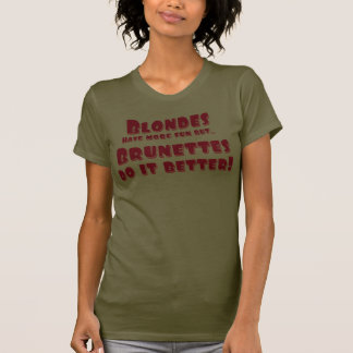Blondes Have More Fun But Brunettes Do It Better T Shirt