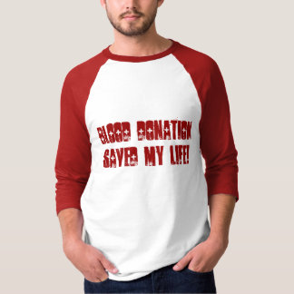 Blood Donation Saved My Life! T-Shirt