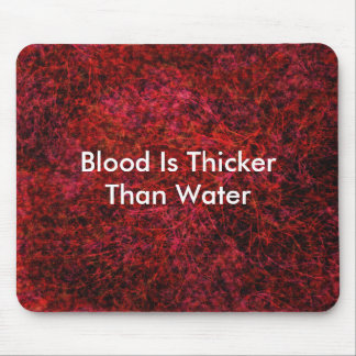 Blood Is Thicker Than Water Mouse Mat