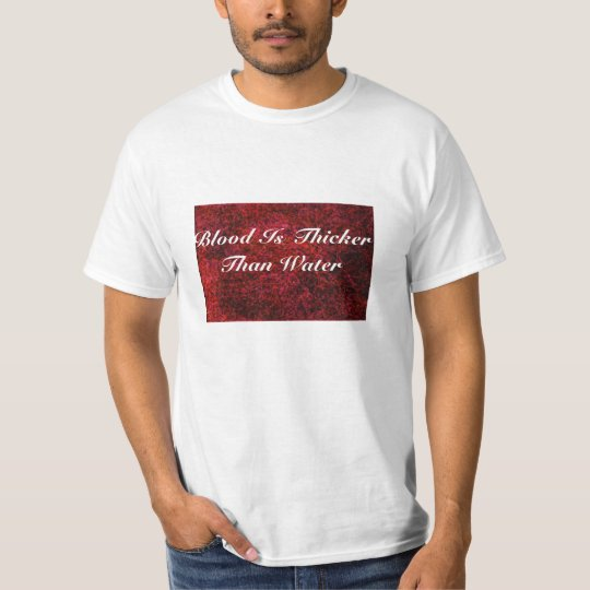 Blood Is Thicker Than Water T-Shirt