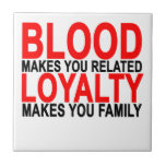 Blood makes you related loyalty makes you family T Small Square Tile
