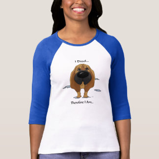 Bloodhound - I Drool...Therefore I Am.. T-Shirt