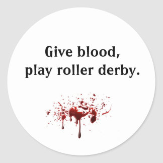 bloodsplat, Give blood,play roller derby. Classic Round Sticker