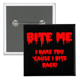 "Bloody ""Bite Me I Dare You 'Cause I Bite Back!"" Buttons"