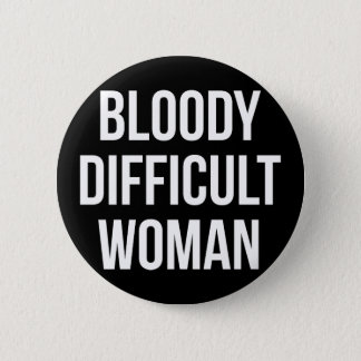 'Bloody Difficult Woman' Badge