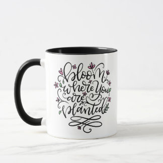Bloom where you are planted, Hand Lettered Mug