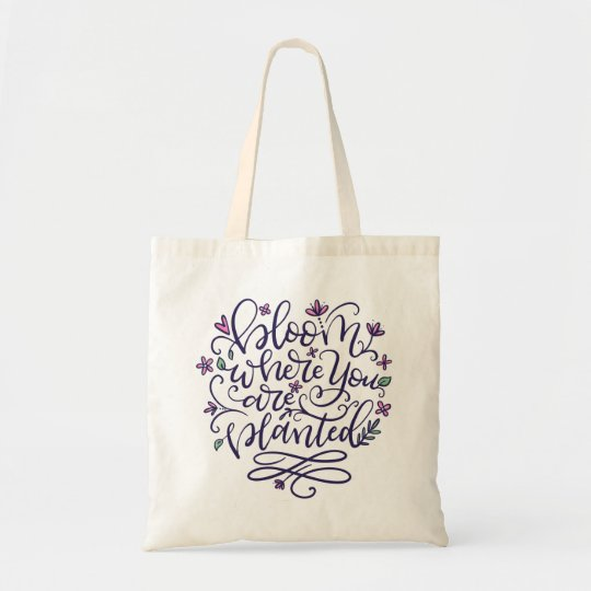 Bloom where you are planted, hand lettered tote