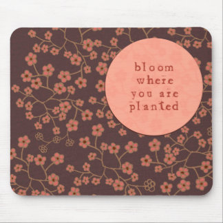 Bloom Where You Are Planted Mouse Mat