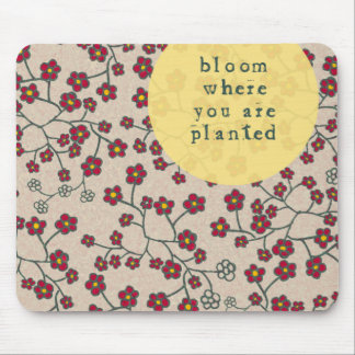 Bloom Where You Are Planted Mousepads