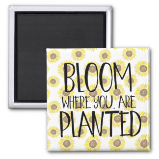 Bloom where you are planted square magnet