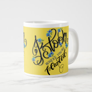 Bloom Where You're Planted Large Coffee Mug