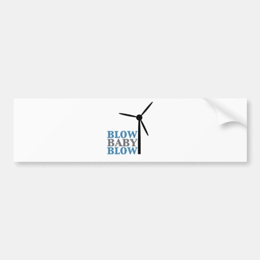 blow baby blow (wind energy) bumper stickers