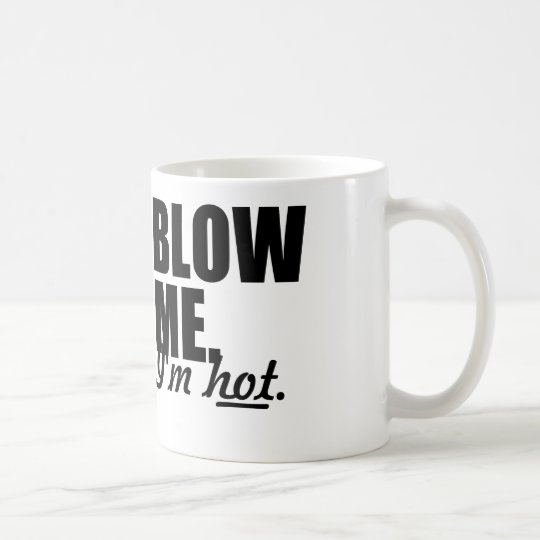 BLOW ME I'M HOT COFFEE MUG