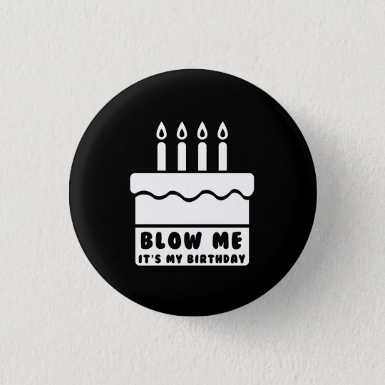 Blow Me It's My Birthday 3 Cm Round