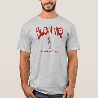 BLOW ME, IT'S MY BIRTHDAY T-Shirt