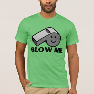 Blow Me Whistle T-Shirt
