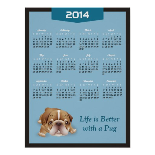 Blue 2014 Calendar - Life is Better With a Pug Poster