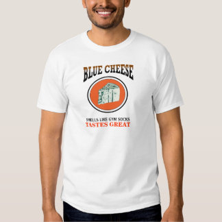 Blue Cheese - Smells Like Gym Socks. Tastes Great. Tee Shirt