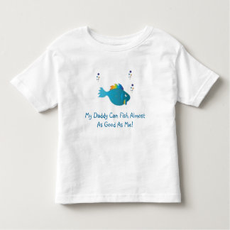 blue rainbow fish, My Daddy Can Fish Almost As ... Toddler T-Shirt