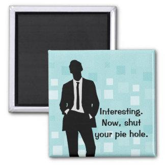 Blue Shut Your Pie Hole Square Magnet