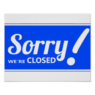 BLUE WHITE SORRY SIGN WE'RE CLOSED POSTER