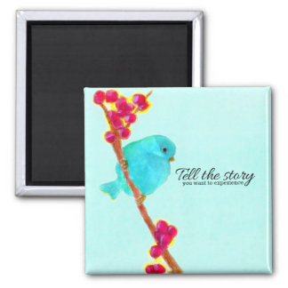 Bluebird - Tell the Story You Want to Experience Magnet