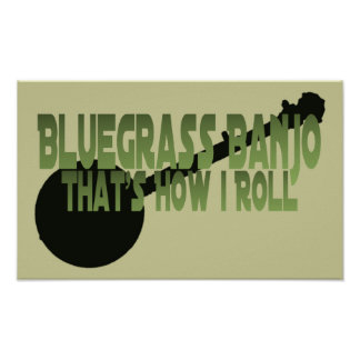 Bluegrass Banjo That s How I Roll Posters