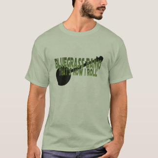 Bluegrass Banjo. That's How I Roll T-Shirt