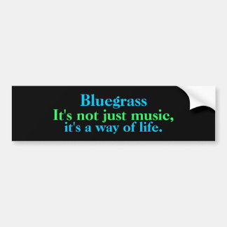 Bluegrass: Not Just Music, a Way of Life Bumper Sticker
