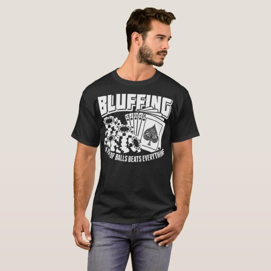Bluffing A Pair Of Balls Beats Everything T-Shirt
