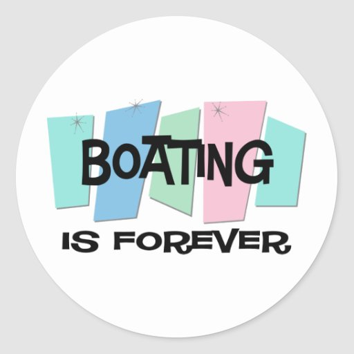 Boating Is Forever Round Stickers