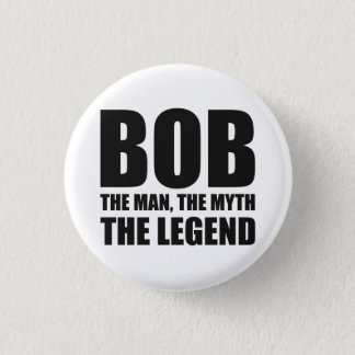 Bob The Man The Myth The Legend 3 Cm Round Badge