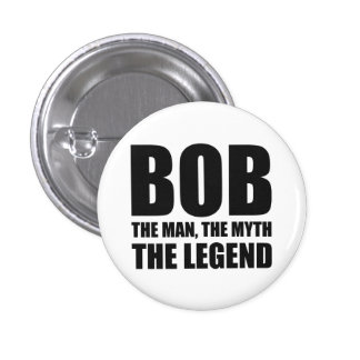 Bob The Man The Myth The Legend 3 Cm Round Badge