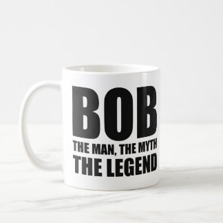 Bob The Man The Myth The Legend Coffee Mug