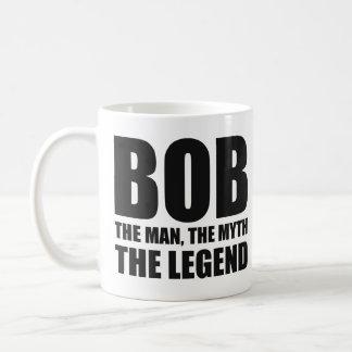 Bob The Man The Myth The Legend Coffee Mug