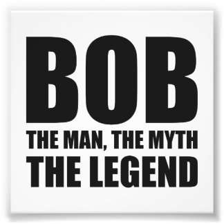 Bob The Man The Myth The Legend Photo Print