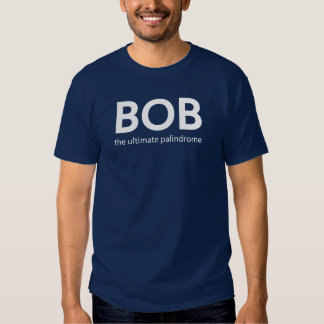 BOB the ultimate palindrome Shirt