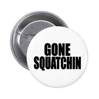 Bobo GONE SQUATCHIN gear Finding Bigfoot 6 Cm Round Badge