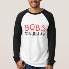 Bob's Son-In-Law T-Shirt