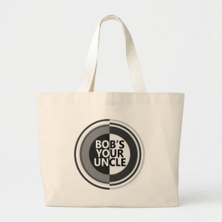 Bob's your uncle. large tote bag