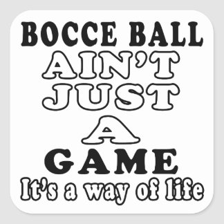 Bocce Ball Ain't Just A Game It's A Way Of Life Stickers